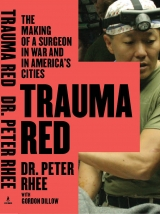 TRAUMA RED: The Making of a Surgeon in War and in America's Cities